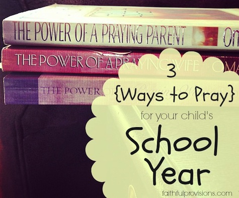 3 Ways to Pray for Your Child's New School Year