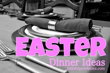 Easter Dinner Recipes - FaithfulProvisions.com