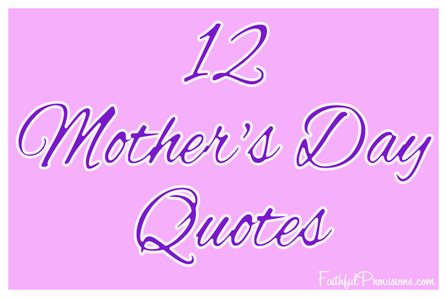 12 Mother\'s Day Quotes | Best Mother\'s Day Quotes for Cards ...