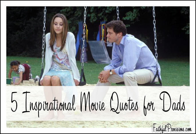 5 Inspirational Fathers Day Quotes From Movies Faithful Provisions