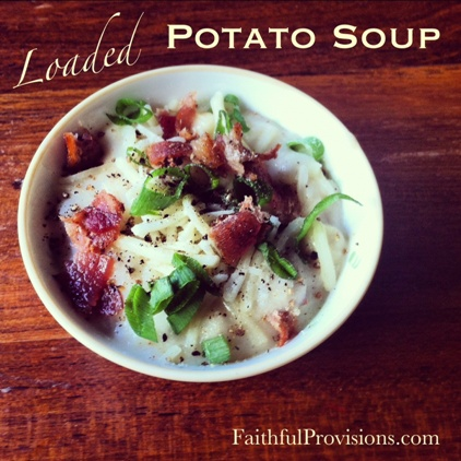 Loaded Potato Soup Recipe | Faithful Provisions