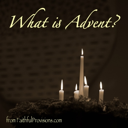 What is Advent?   Faithful Provisions