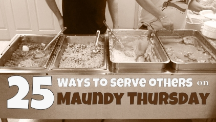 25 Ways to Serve Others on Maundy Thursday