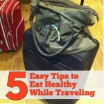 5 Easy Tips to Eat Healthy While Traveling