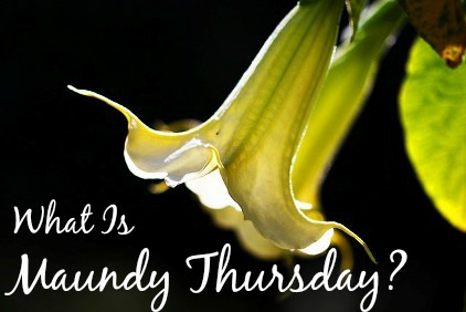 What is Maundy Thursday?  FaithfulProvisions.com