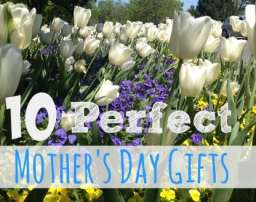 10 Favorite Mothers Day Gifts