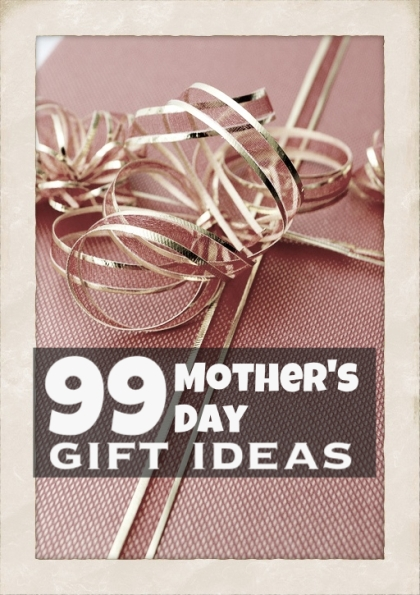 99 Mother S Day Gift Ideas