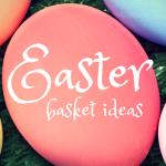 Creative Easter Basket Ideas
