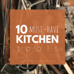 "My Top 10 ""Must Have"" Kitchen Tools"