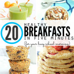 20 Healthy (& Fast) Breakfast Ideas for Busy School Mornings