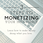 Bloggers! My 3 Tips on Monetizing Your Influence