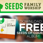 FREE Seeds Family Worship mp3: Seeds of Courage Album