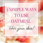 3 Simple Ways to Use Oatmeal For Your Skin