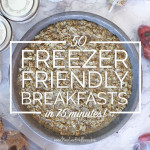 50 Freezer Friendly Breakfasts in Just 75 Minutes!